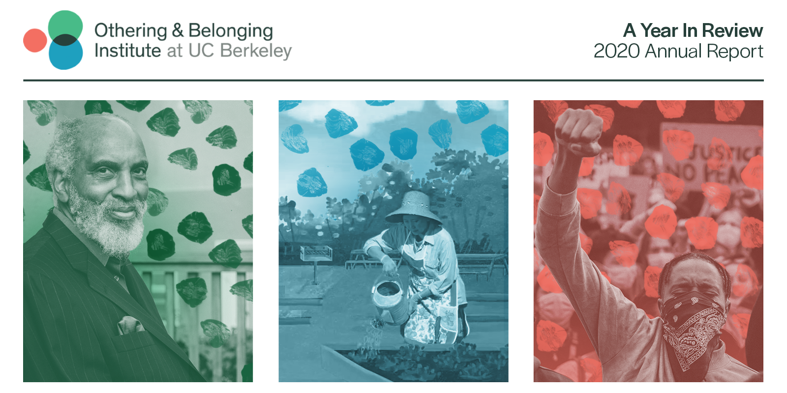 """The cover of the report reads """"A Year in Review: 2020 Annual Report."""" Three images sit below; at left is a portrait of john a. powell in green light; at center is a woman gardening with blue overlay, and at right is a man with a raised fist in red."""